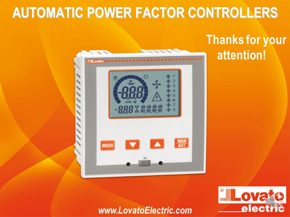 AUTOMATIC POWER FACTOR CONTROLLERS APPLICATIONS FOR SMARTPHONES AND TABLETS Lovato applications let the user: Set up the device Send commands to the d