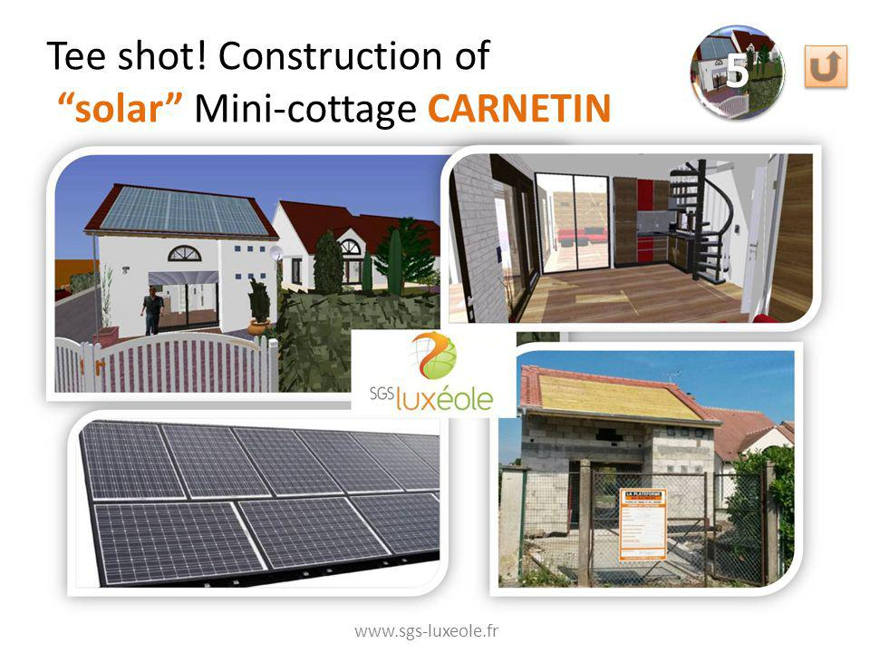 Tee shot! Construction of solar Mini-cottage CARNETIN www.sgs-luxeole.fr