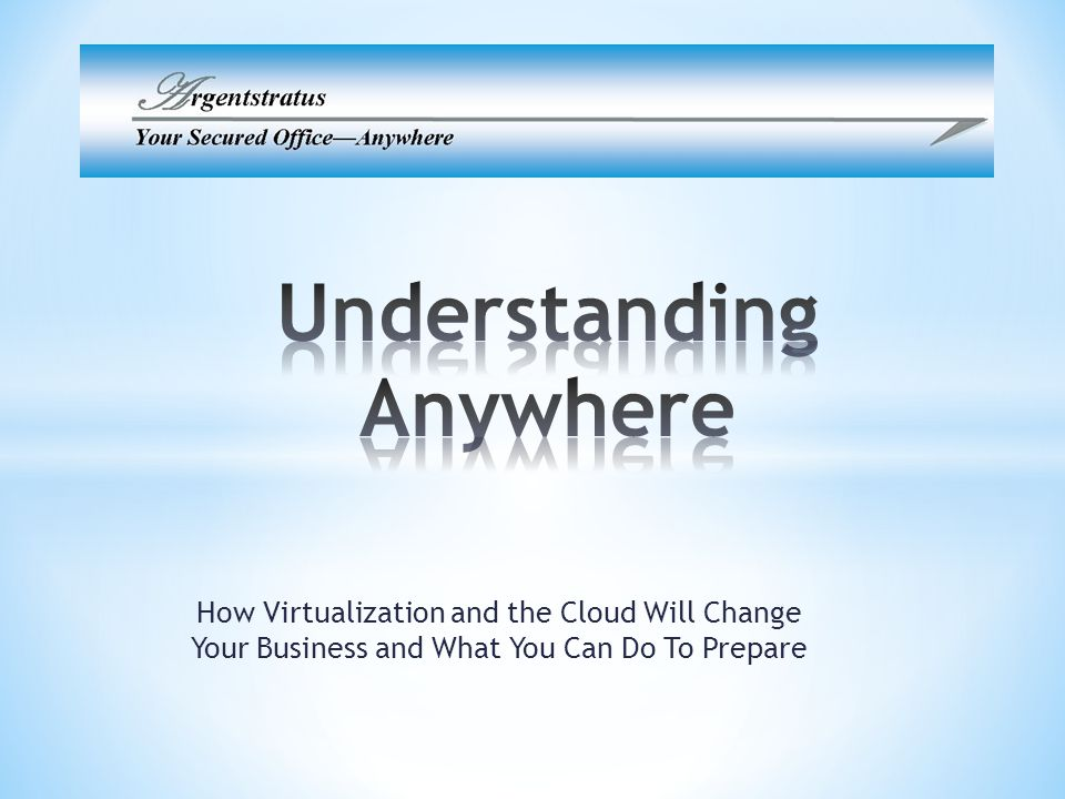 How Virtualization and the Cloud Will Change Your Business and What You Can Do To Prepare