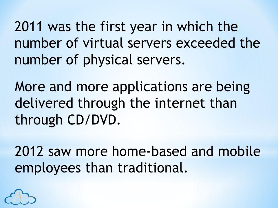 2011 was the first year in which the number of virtual servers exceeded the number of physical servers.