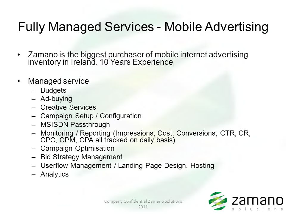 Fully Managed Services - Mobile Advertising Zamano is the biggest purchaser of mobile internet advertising inventory in Ireland.