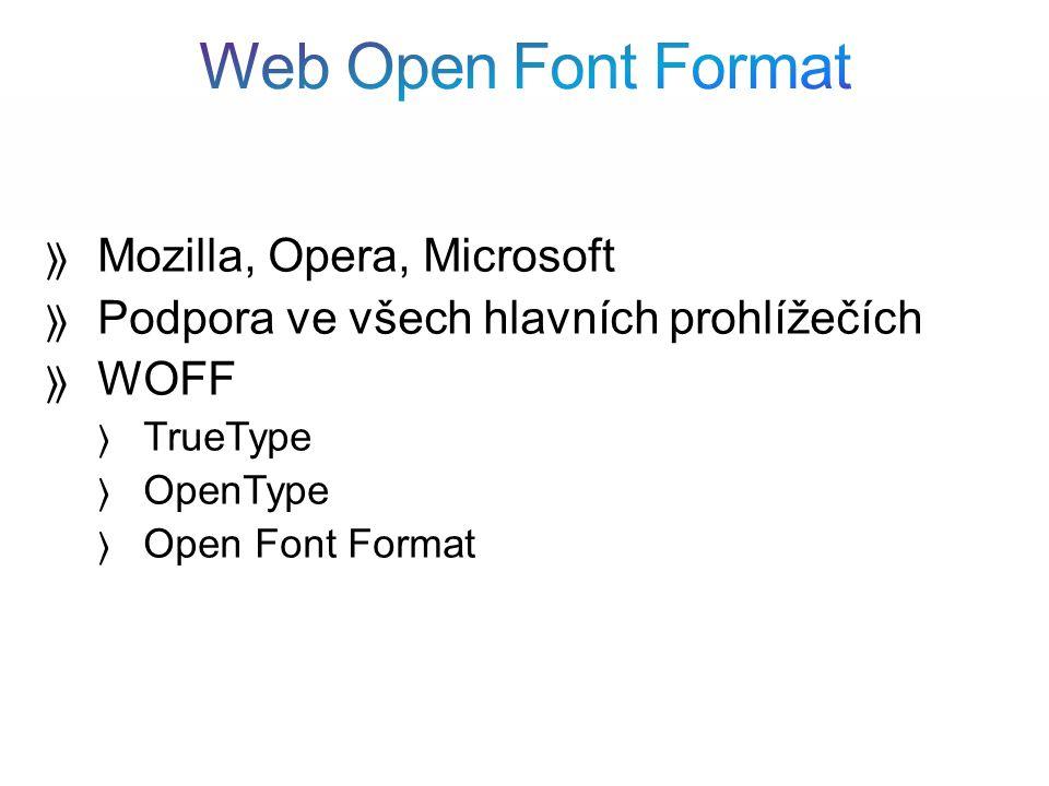 Mozilla, Opera, Microsoft Podpora ve všech hlavních prohlížečích WOFF TrueType OpenType Open Font Format