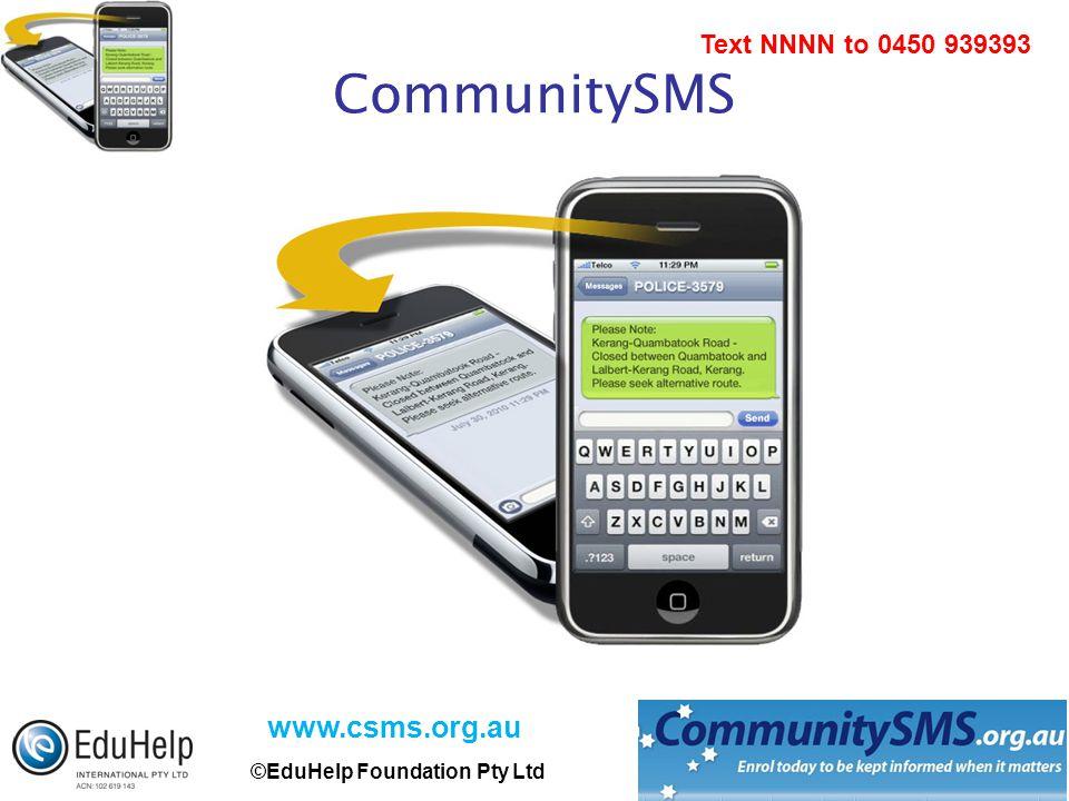 www.csms.org.au ©EduHelp Foundation Pty Ltd Text NNNN to 0450 939393 CommunitySMS
