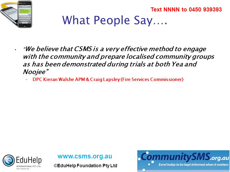 www.csms.org.au ©EduHelp Foundation Pty Ltd Text NNNN to 0450 939393 What People Say….