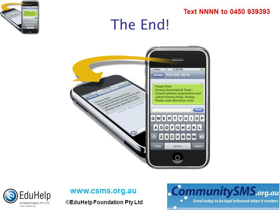 www.csms.org.au ©EduHelp Foundation Pty Ltd Text NNNN to 0450 939393 The End!
