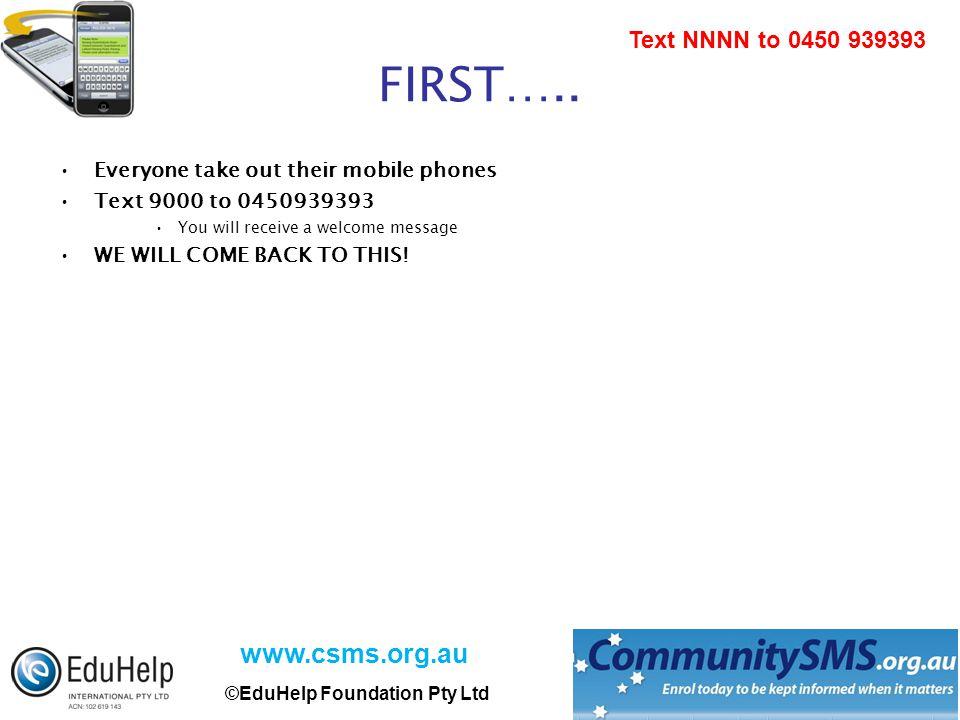 www.csms.org.au ©EduHelp Foundation Pty Ltd Text NNNN to 0450 939393 FIRST…..