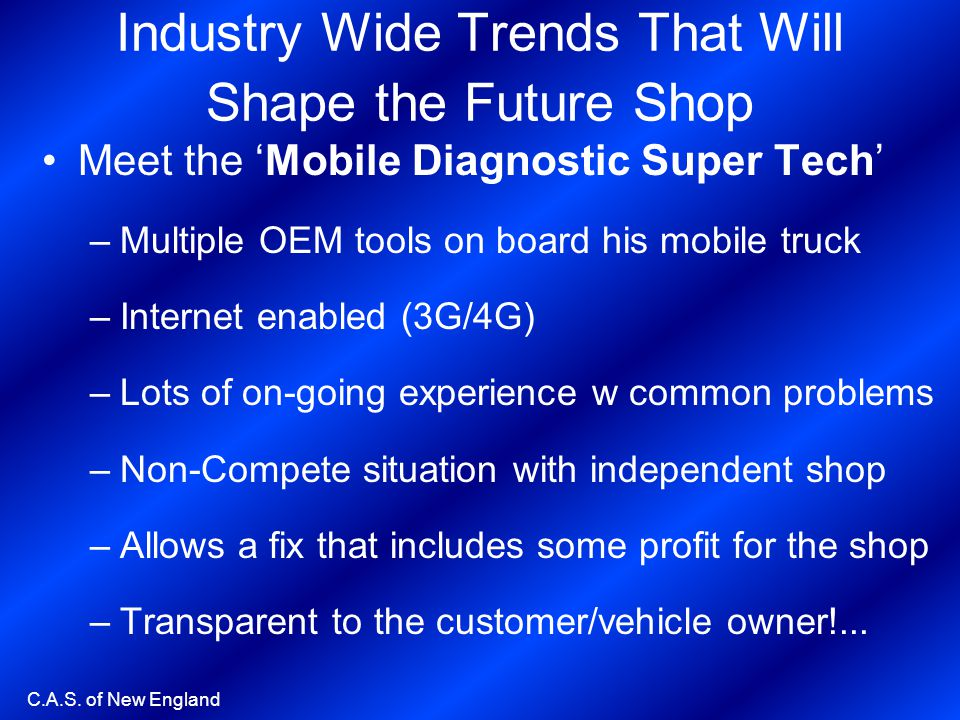 C.A.S. of New England Industry Wide Trends That Will Shape the Future Shop Meet the Mobile Diagnostic Super Tech –Multiple OEM tools on board his mobi