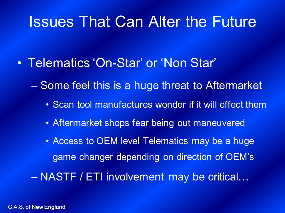 C.A.S. of New England Issues That Can Alter the Future Telematics On-Star or Non Star –Some feel this is a huge threat to Aftermarket Scan tool manufa