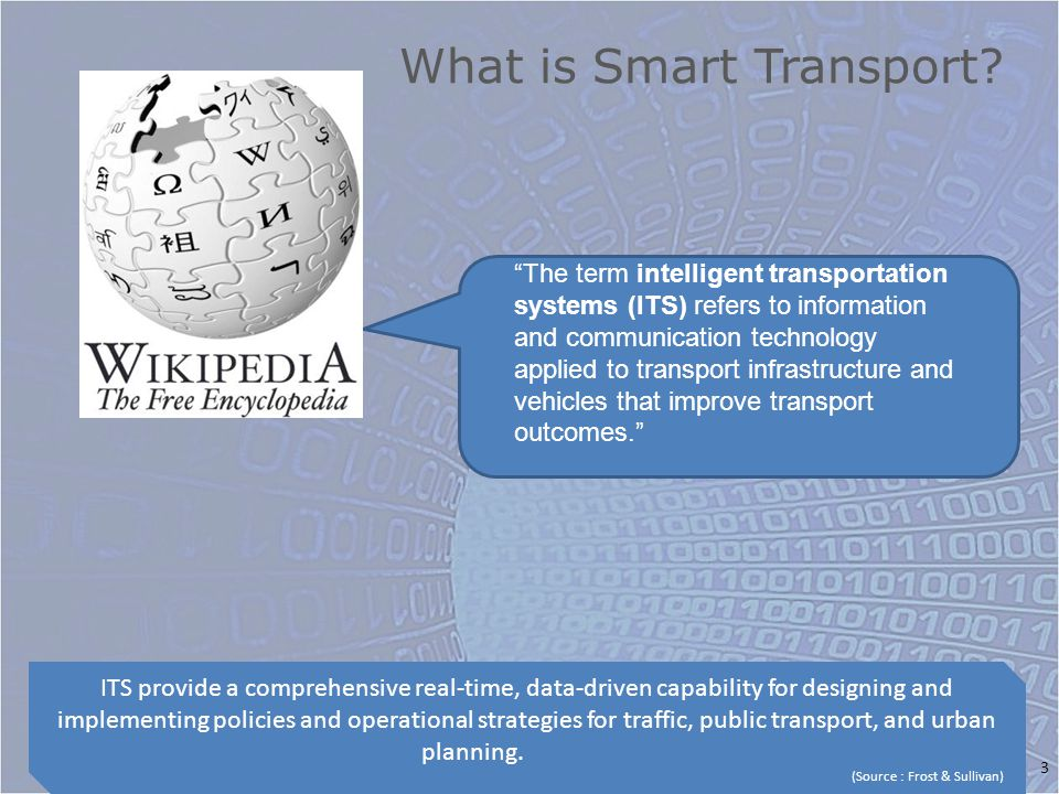 3 The term intelligent transportation systems (ITS) refers to information and communication technology applied to transport infrastructure and vehicles that improve transport outcomes.
