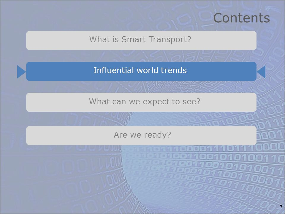 Contents Are we ready? What can we expect to see? 7 What is Smart Transport?Influential world trends