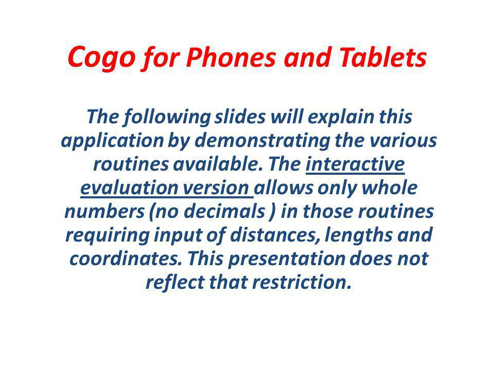 Cogo for Phones and Tablets The following slides will explain this application by demonstrating the various routines available.