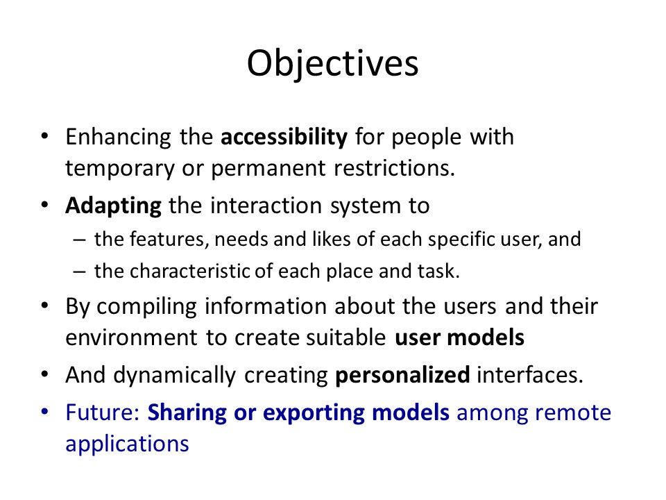 Objectives Enhancing the accessibility for people with temporary or permanent restrictions.