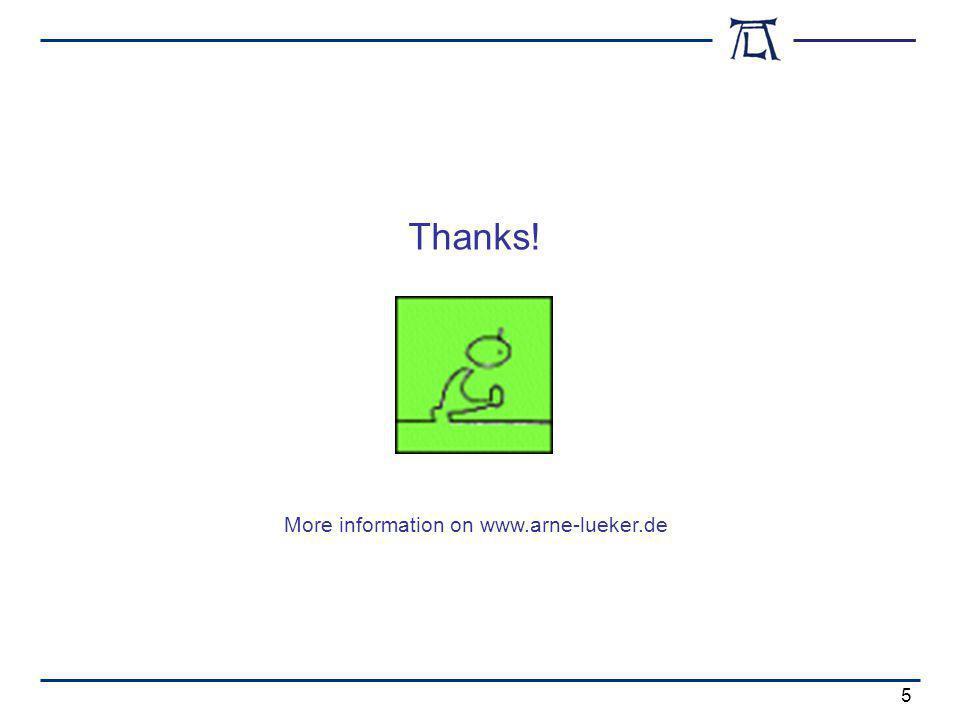 Thanks! 5 More information on www.arne-lueker.de