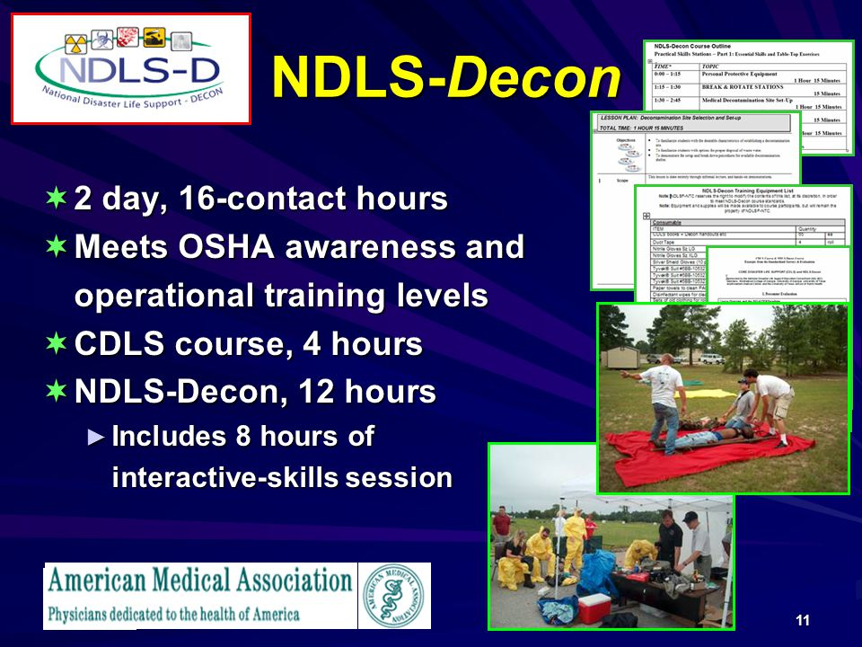 11 NDLS-Decon 2 day, 16-contact hours 2 day, 16-contact hours Meets OSHA awareness and Meets OSHA awareness and operational training levels CDLS course, 4 hours CDLS course, 4 hours NDLS-Decon, 12 hours NDLS-Decon, 12 hours Includes 8 hours of Includes 8 hours of interactive-skills session