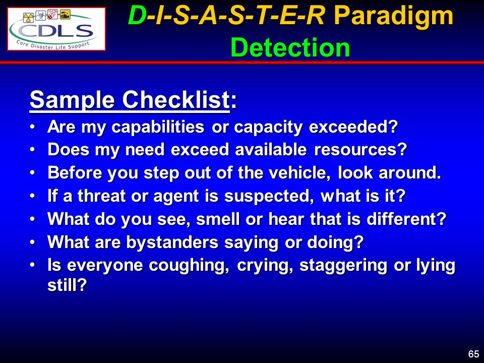 65 D-I-S-A-S-T-E-R Paradigm Detection Sample Checklist: Are my capabilities or capacity exceeded?Are my capabilities or capacity exceeded.