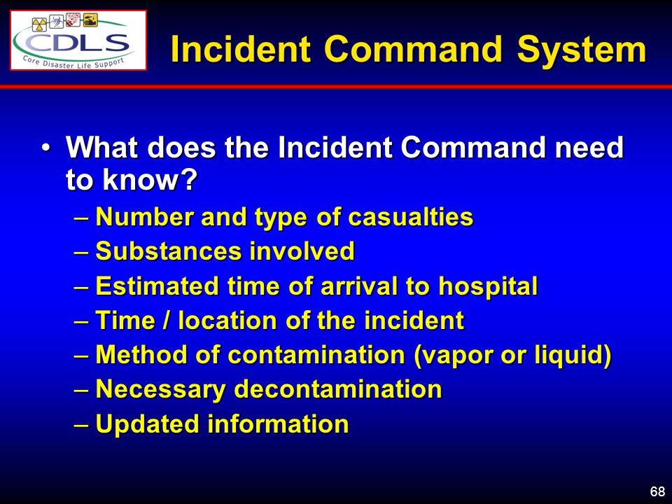 68 Incident Command System What does the Incident Command need to know?What does the Incident Command need to know.