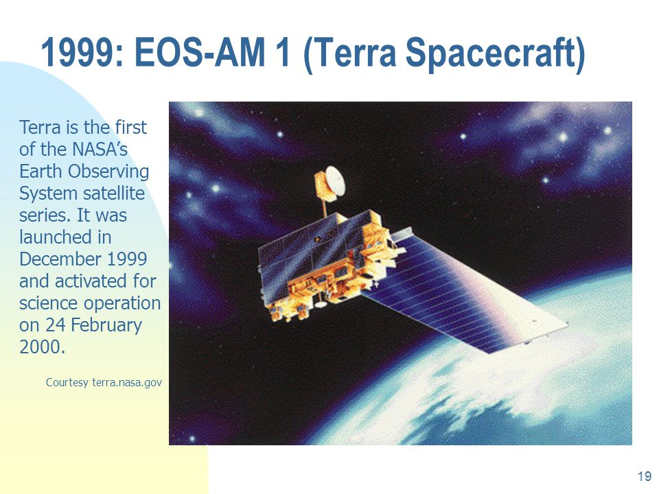 18 Launched 1995 (Canada Space Agency) sun-synchronous, 793-821km orbit, repeat 24 days Sensor: C-band SAR 1995: Radarsat