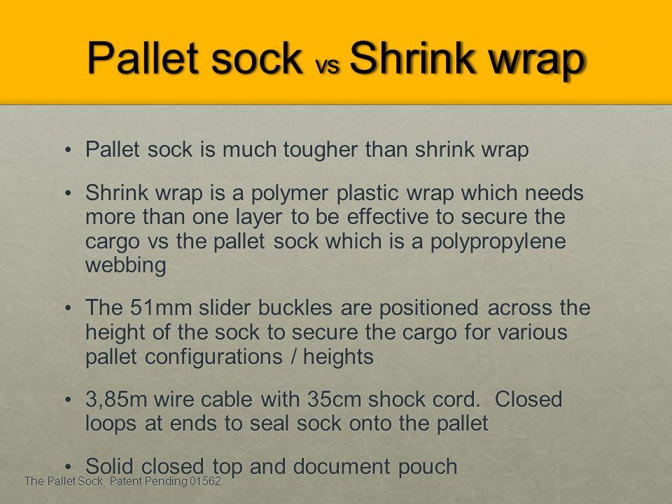 Pallet sock vs Shrink wrap Pallet sock is much tougher than shrink wrap Pallet sock is much tougher than shrink wrap Shrink wrap is a polymer plastic