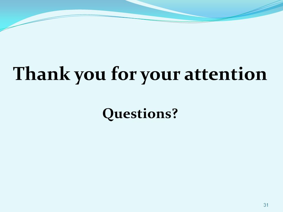 Thank you for your attention Questions? 31