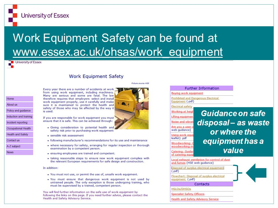 Work Equipment Safety can be found at www.essex.ac.uk/ohsas/work_equipment Guidance on safe disposal – as waste or where the equipment has a value
