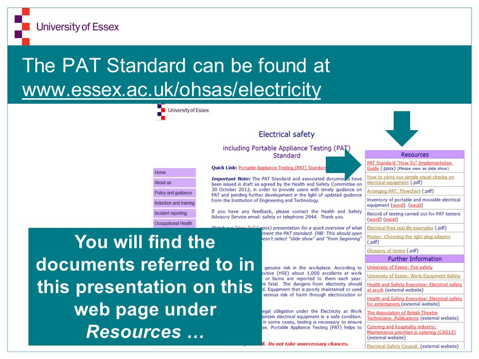 The PAT Standard can be found at www.essex.ac.uk/ohsas/electricity You will find the documents referred to in this presentation on this web page under