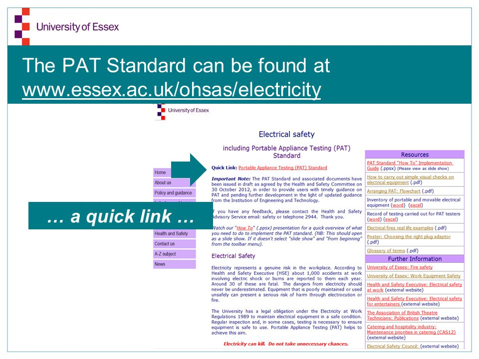 The PAT Standard can be found at www.essex.ac.uk/ohsas/electricity … and a list of guidance related to PAT here