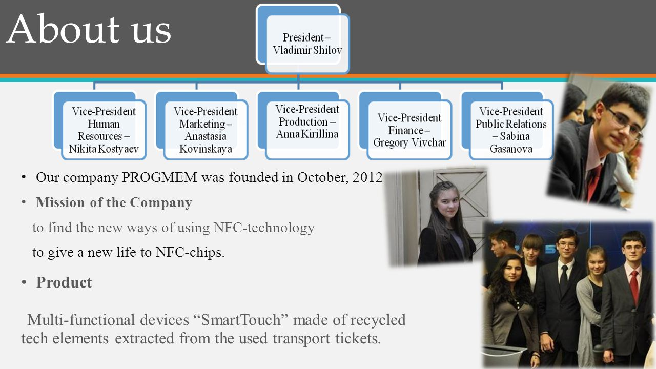 About us Our company PROGMEM was founded in October, 2012 Mission of the Company to find the new ways of using NFC-technology to give a new life to NFC-chips.