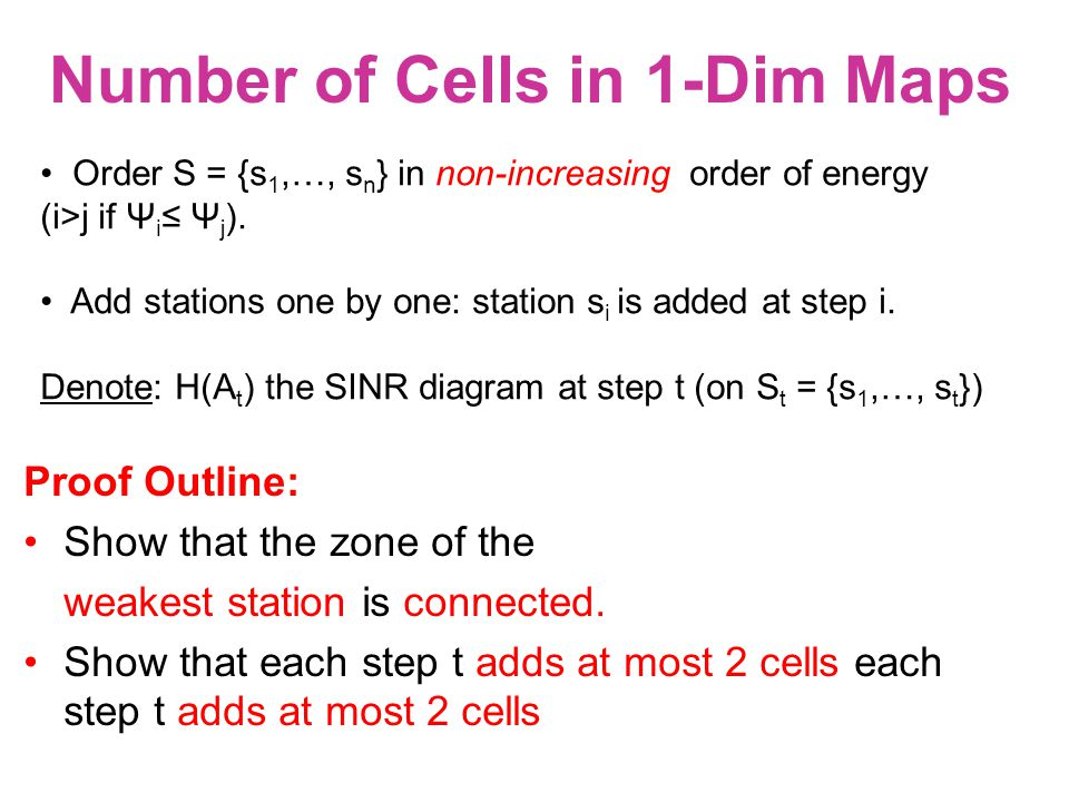 Proof Outline: Show that the zone of the weakest station is connected. Show that each step t adds at most 2 cells each step t adds at most 2 cells Num