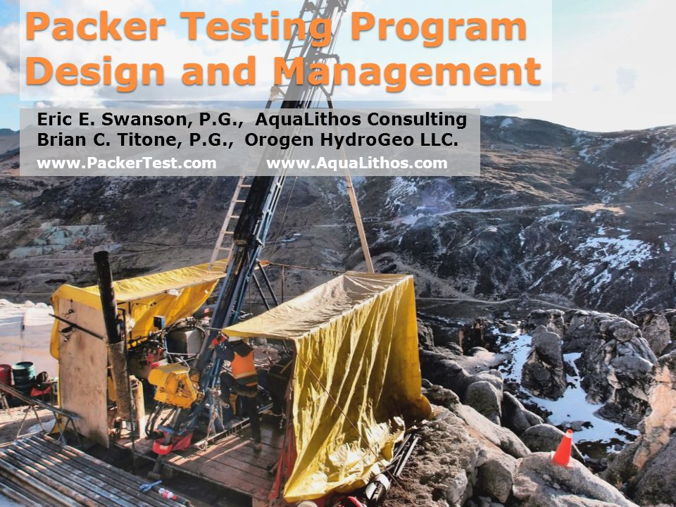 Packer Testing Program Design and Management Eric E. Swanson, P.G., AquaLithos Consulting Brian C. Titone, P.G., Orogen HydroGeo LLC. www.PackerTest.c