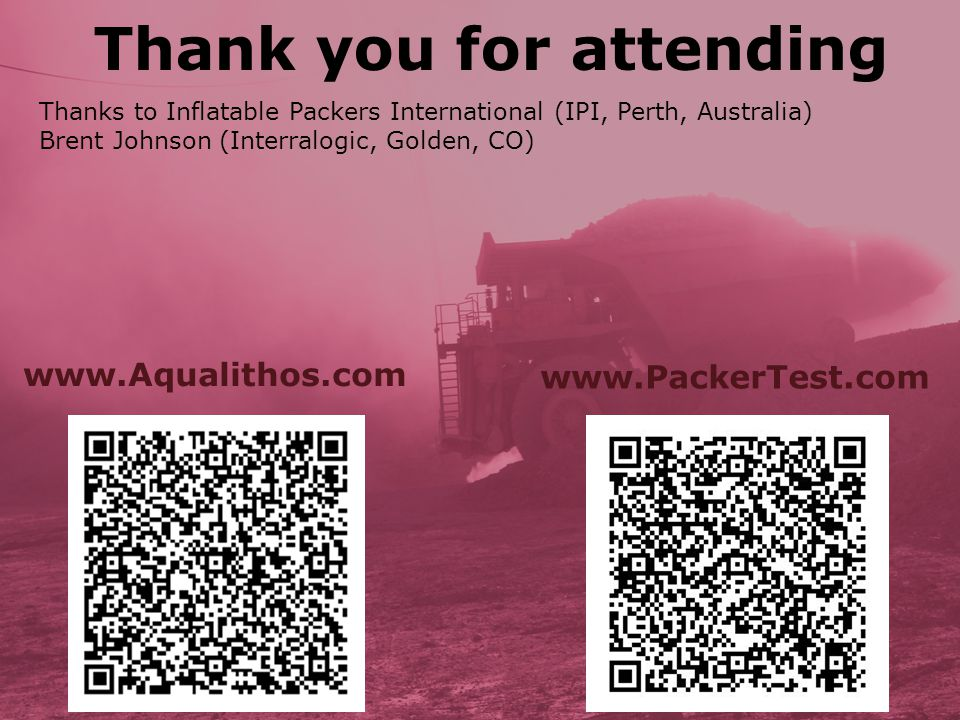 Thanks to Inflatable Packers International (IPI, Perth, Australia) Brent Johnson (Interralogic, Golden, CO) Thank you for attending www.Aqualithos.com
