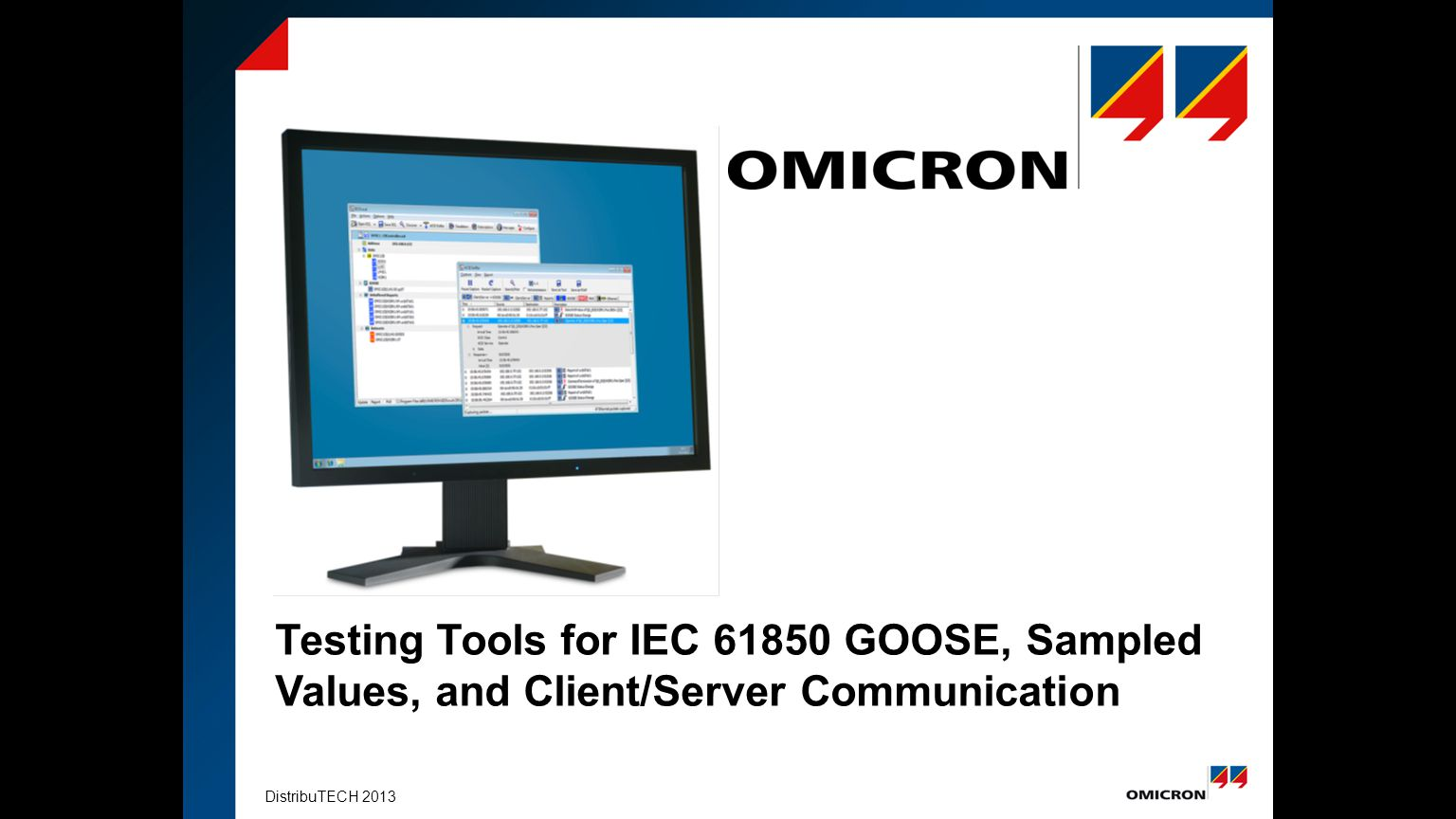 DistribuTECH 2013 Testing Tools for IEC 61850 GOOSE, Sampled Values, and Client/Server Communication