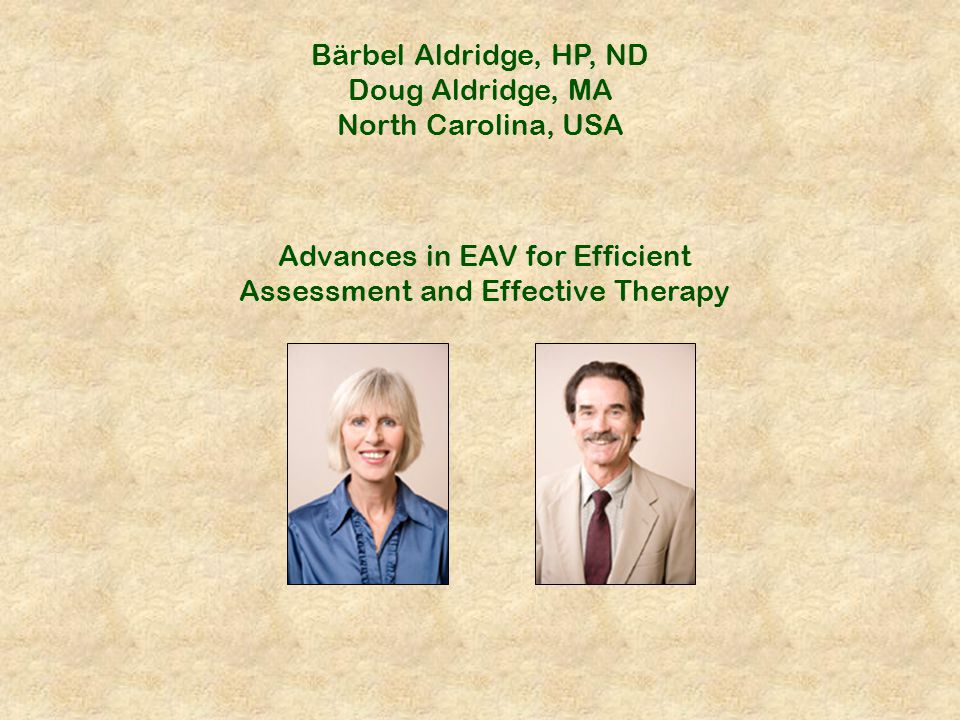 Bärbel Aldridge, HP, ND Doug Aldridge, MA North Carolina, USA Advances in EAV for Efficient Assessment and Effective Therapy
