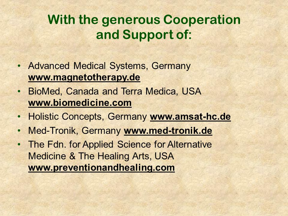With the generous Cooperation and Support of: Advanced Medical Systems, Germany www.magnetotherapy.de BioMed, Canada and Terra Medica, USA www.biomedi