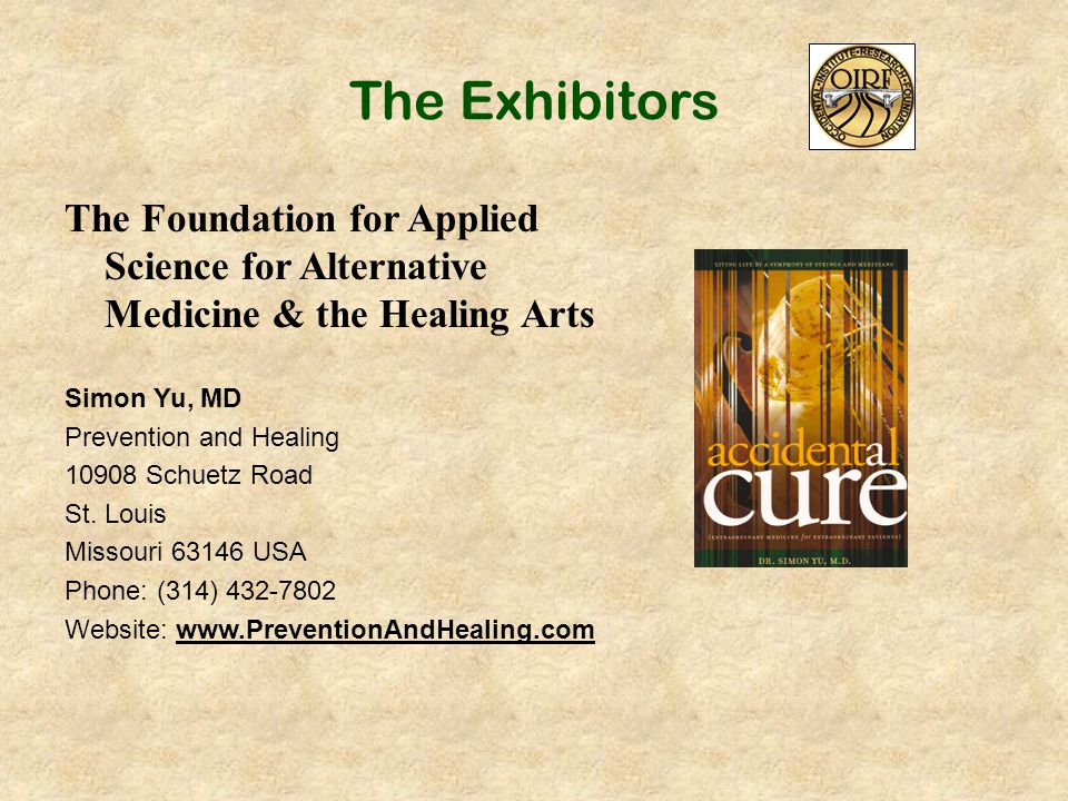 The Exhibitors The Foundation for Applied Science for Alternative Medicine & the Healing Arts Simon Yu, MD Prevention and Healing 10908 Schuetz Road S