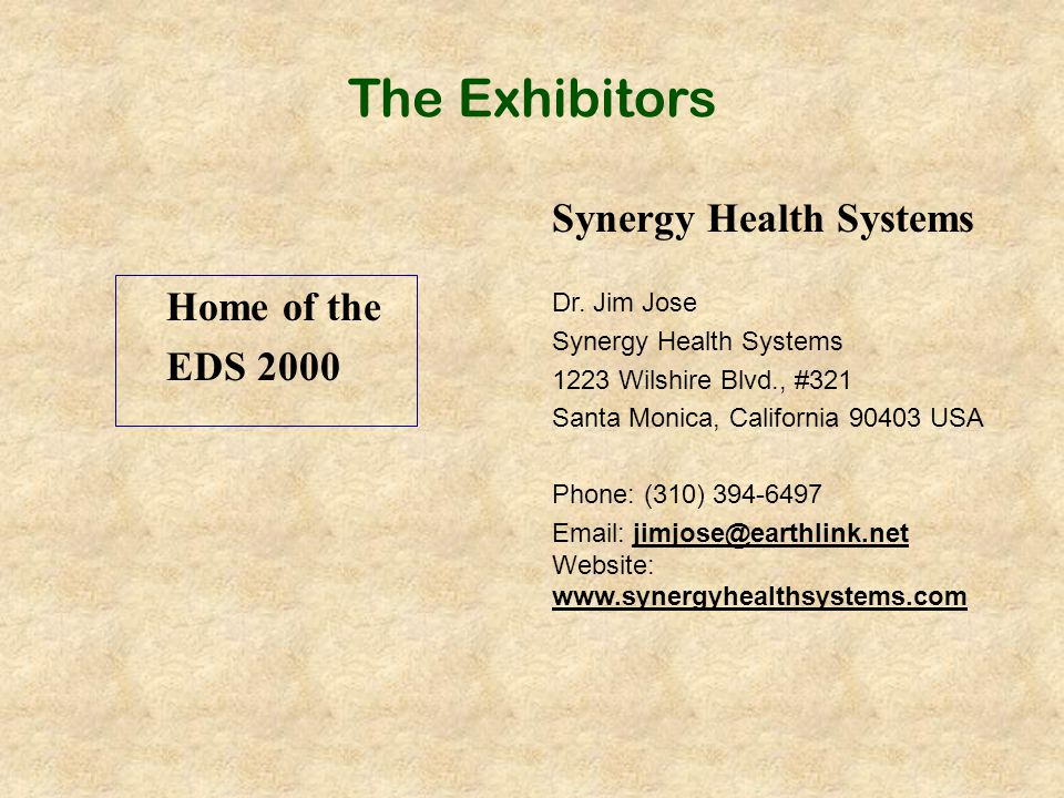 The Exhibitors Home of the EDS 2000 Synergy Health Systems Dr. Jim Jose Synergy Health Systems 1223 Wilshire Blvd., #321 Santa Monica, California 9040
