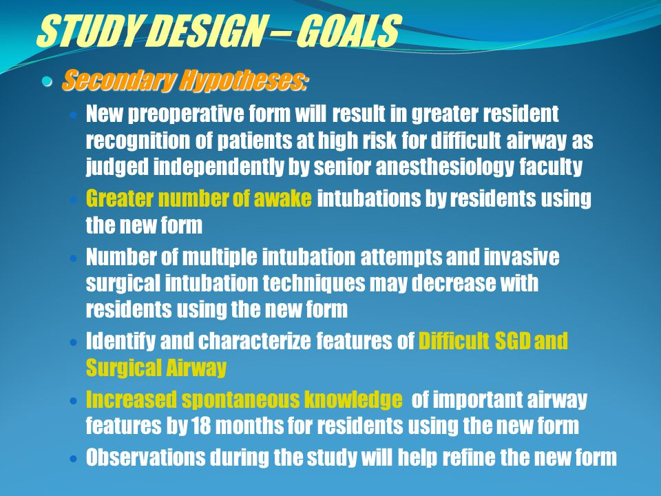 STUDY DESIGN – PARTICIPANTS All anesthesiology residents between July 2008- June 2010 Locations: MHH LBJ 2 groups Group A Current preoperative assessment Postoperative evaluation Group B Current preoperative assessment New preoperative airway assessment Postoperative evaluation Study faculty will perform independent preoperative airway assessments Dr.
