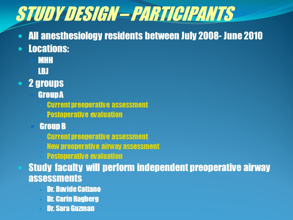 STUDY DESIGN – LOGISTICS Preoperative assessments: Specialized attending and resident will be blind to each others assessment Resident should review assessment with their assigned attending Specialized attending will page attending assigned to case when a difficult airway is anticipated Forms must be returned to billing Completeness/accuracy of charting will be assessed