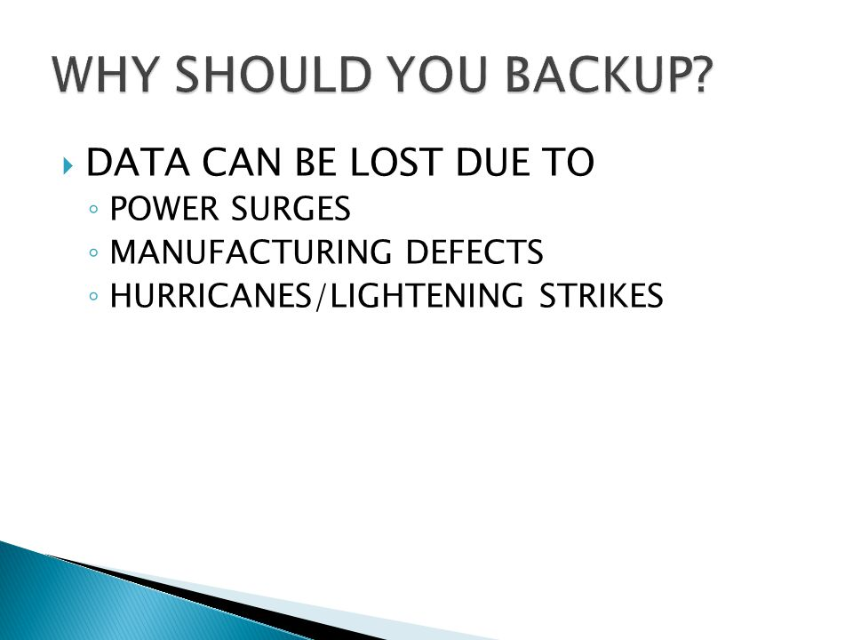 DATA CAN BE LOST DUE TO POWER SURGES MANUFACTURING DEFECTS HURRICANES/LIGHTENING STRIKES