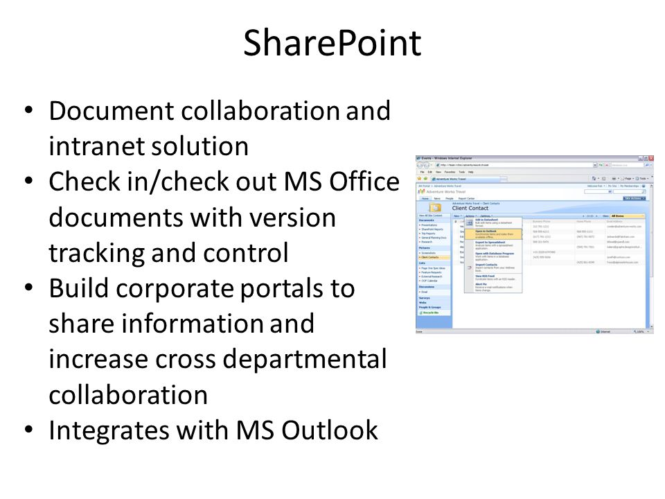SharePoint Document collaboration and intranet solution Check in/check out MS Office documents with version tracking and control Build corporate porta