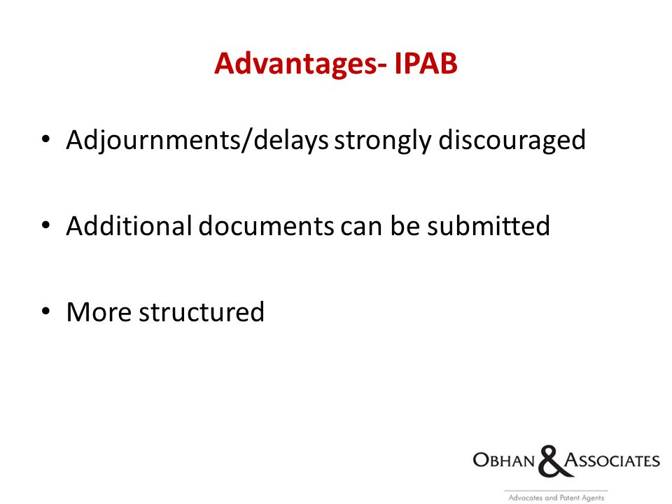 Advantages- IPAB Adjournments/delays strongly discouraged Additional documents can be submitted More structured