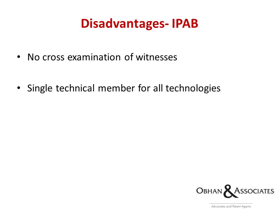 Disadvantages- IPAB No cross examination of witnesses Single technical member for all technologies