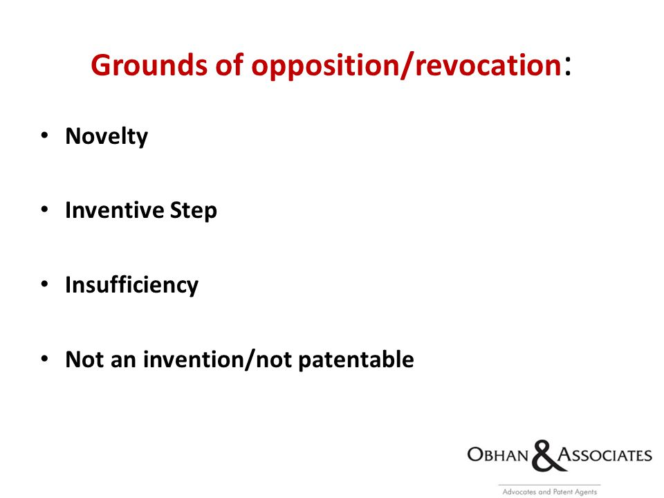 Grounds of opposition/revocation : Novelty Inventive Step Insufficiency Not an invention/not patentable