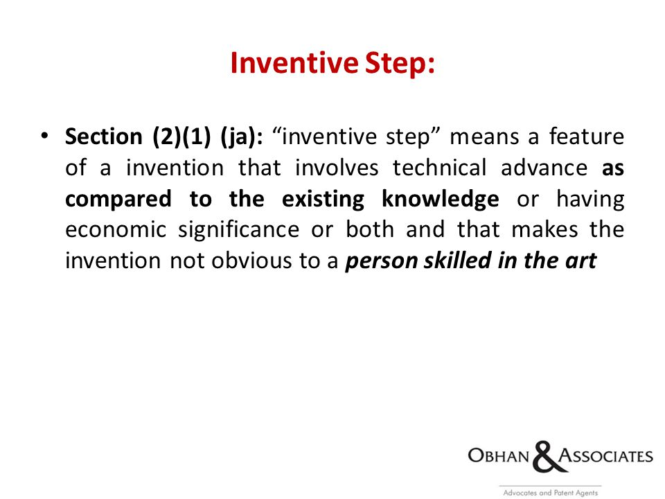 Inventive Step: Section (2)(1) (ja): inventive step means a feature of a invention that involves technical advance as compared to the existing knowledge or having economic significance or both and that makes the invention not obvious to a person skilled in the art