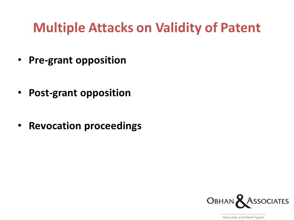 Multiple Attacks on Validity of Patent Pre-grant opposition Post-grant opposition Revocation proceedings