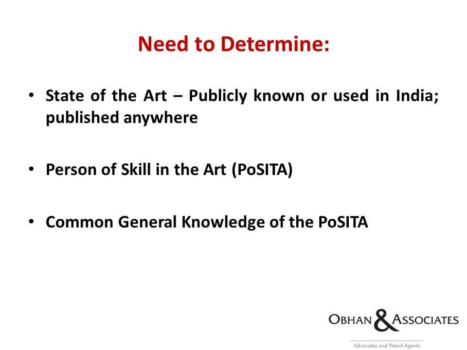 Need to Determine: State of the Art – Publicly known or used in India; published anywhere Person of Skill in the Art (PoSITA) Common General Knowledge of the PoSITA