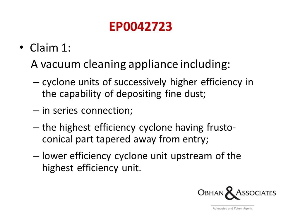 Claim 1: A vacuum cleaning appliance including: – cyclone units of successively higher efficiency in the capability of depositing fine dust; – in series connection; – the highest efficiency cyclone having frusto- conical part tapered away from entry; – lower efficiency cyclone unit upstream of the highest efficiency unit.