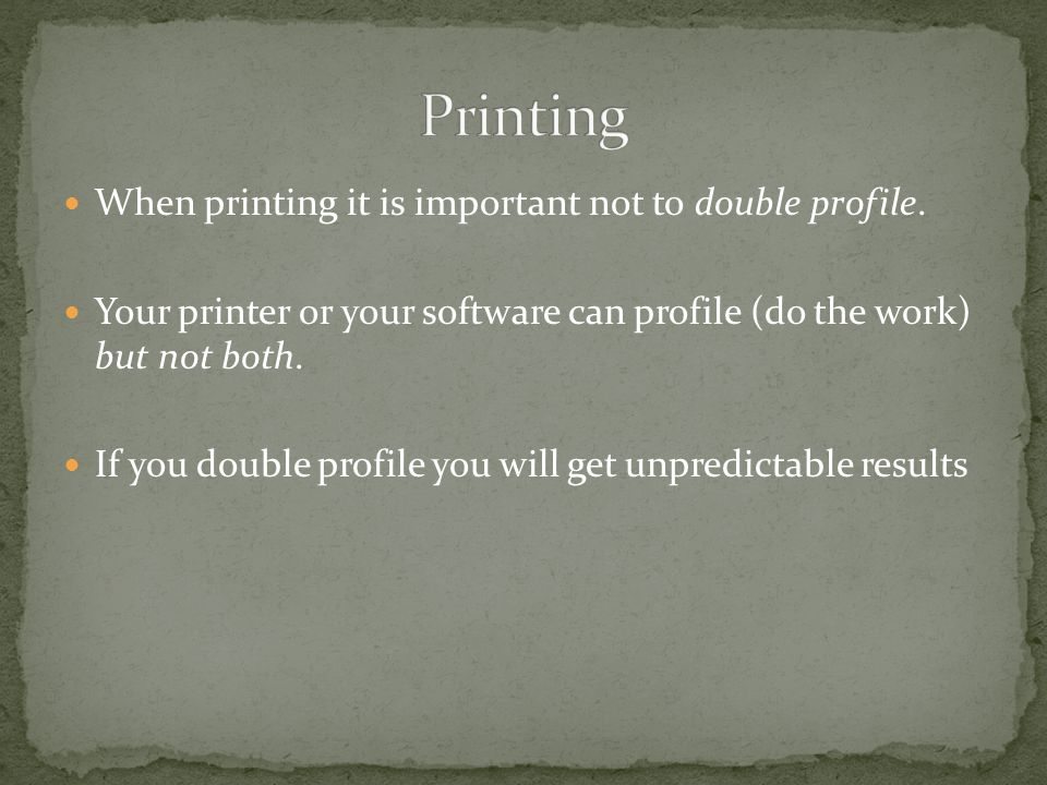 When printing it is important not to double profile.
