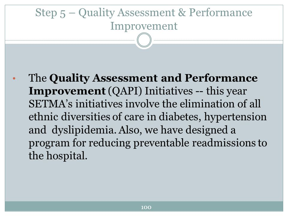Step 5 – Quality Assessment & Performance Improvement The Quality Assessment and Performance Improvement (QAPI) Initiatives -- this year SETMAs initia