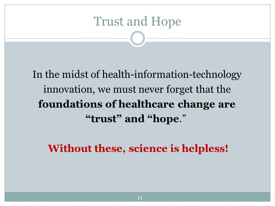 Trust and Hope In the midst of health-information-technology innovation, we must never forget that the foundations of healthcare change are trust and