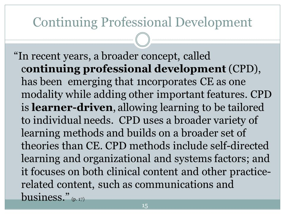 Continuing Professional Development In recent years, a broader concept, called continuing professional development (CPD), has been emerging that 1ncor